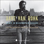 Dave Van Ronk: Down in Washington Square: The Smithsonian Folkways Collection [Box] *