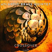 Atlantic Brass Quintet: Crossover [3/11]