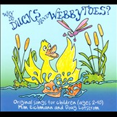 Doug Lofstrom/Mim Eichmann: Why Do Ducks Have Webby Toes?: Original Songs for Children (Ages 2-10) [Digipak]