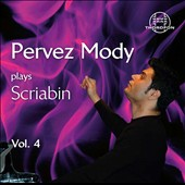 Scriabin, Piano works Vol. 4 / Pervez Mody, piano