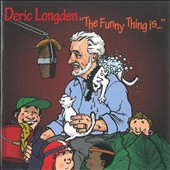 Deric Longden: Funny Thing Is...