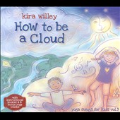 Kira Willey: How to Be a Cloud: Yoga Songs for Kids, Vol. 3 [Digipak]
