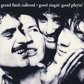 Grand Funk Railroad: Good Singin', Good Playin'