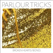 Parlour Tricks (NYC): Broken Hearts/Bones [Digipak]