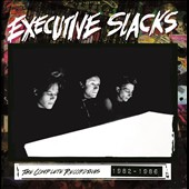 Executive Slacks: The Complete Recordings 1982-1986
