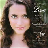 The Power of Love: Arias from Handel Operas / Amanda Forsythe, soprano; Apollo's Fire Baroque Orchestra; Jeannette Sorrell