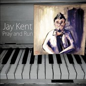 Jay Kent: Pray and Run