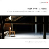 Bach Without Words: Transcriptions of J.S. Bach Chorales and Choral Preludes / Anna Christiane Neumann, piano; Anja Kleinmichel (piano duet secondino)
