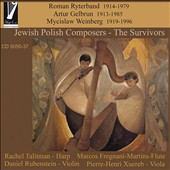 Jewish Polish Composers: The Survivors - works for harp, violin, flute & viola by Roman Ryterband (1914-79), Artur Gelbrun (1913-85), Mycislaw Wienberg (1919-96)