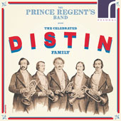 The Celebrated Distin Family - works by Arne, Berlioz, Distin, Donizetti, Gretry, Handel, Meyerbeer, Verdi / Prince Regent's Band, on period 19th century brass instruments