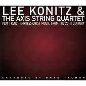 Lee Konitz: Play French Impressionist Music from the Turn of the Twentieth Century