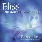 Robert Gass & On Wings of Song: Bliss: Om Namaha Shivaya, Vol. 2