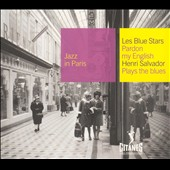 Henri Salvador/Les Blue Stars/The Blue Stars of France (Jazz)/Les Blue Stars & Henri Salvador: Les Pardon My English/Plays the Blues