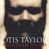 Otis Taylor: Truth Is Not Fiction