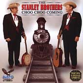 The Stanley Brothers: Choo Choo Coming
