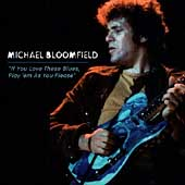 Michael Bloomfield: If You Love These Blues, Play 'Em As You Please