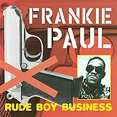 Frankie Paul: Rude Boy Business