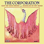The Corporation: Get on Our Swing/Hassels in My Mind