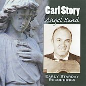Carl Story: Angel Band - Early Saturday Recordings *
