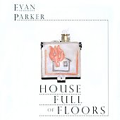 Evan Parker: House Full Of Floors