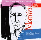 Bohuslav Martinu: Works for Male, Female and Mixed Choruses