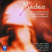 Medea: A Chamber Opera by Gordon Kerry and Justin MacDonnell / Chamber Made Opera; Merlyn Quaife; Angela Gibson; Michael C. Smith; David Lemke; Summerbell, conductor.