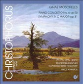 Ignaz Moscheles: Piano Concerto No. 6; Symphony in C major