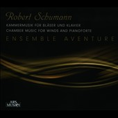 Robert Schumann: Chamber Music for Winds and Pianoforte / Ensemble Aventure