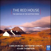 Catherine Strutt/Julian Thompson/Chris Duncan: The Red House: The Heritage of the Scottish Fiddle