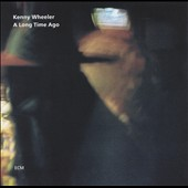 Kenny Wheeler: A Long Time Ago