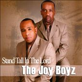 The Joy Boyz: Stand Tall in the Lord