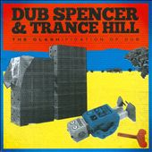 Dub Spencer & Trance Hill/Dub Spencer/Trance Hill: The  Clashification of Dub