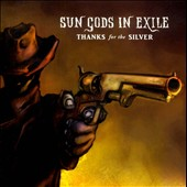 Sun Gods in Exile: Thanks for the Silver