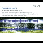 David Philip Hefti: Orchestral Works & Chamber Music / Ensemble Amaltea