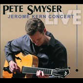 Pete Smyser: The  Jerome Kern Concert: Live [Digipak]