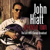 John Hiatt: My Kind of Town: The Lost 1993 Chicago Broadcast