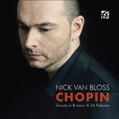 Chopin: Sonata in B Minor & 24 Preludes / Nick Van Bloss, piano