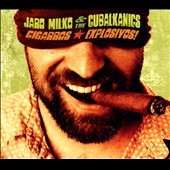 Jaro Milko and the Cubalkanics: Cigarros Explosivos! [Digipak]