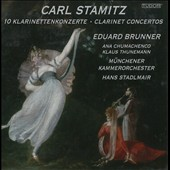 Carl Stamitz (1745-1801): 10 Clarinet Concertos; Concerto for violin & clarinet; Concerto for bassoon & clarinet / Eduard Brunner, clarinet