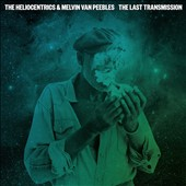 The Heliocentrics/Melvin Van Peebles: The Last Transmission [Digipak]