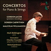 Malcolm Williamson: Piano Concerto No. 2; Doreen Carwithen: Piano Concerto; Gordon Jacob: Piano Concerto / Mark Bebbington, piano
