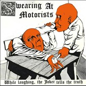 Swearing at Motorists: While Laughing, The Joker Tells the Truth [Digipak]