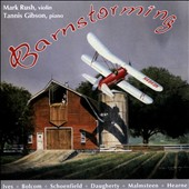 Barnstorming - Daugherty: Viva; Ives: Violin Sonata No. 2; Hearne: Nobody's; Bolcom: Violin Sonata No. 2; Malmsteen: Arpeggios from Hell; Schoenfield / Mark Rush, violin; Tannis Gibson, piano