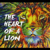 Amy Thompson: The  Heart of a Lion
