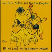 Jon-Erik Kellso/The EarRegulars: In the Land of Beginning Again