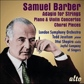 Samuel Barber (1910-1981): Adagio for Strings; Piano & Violin Concerto; Choral Pieces / Ittai Shapira, violin; Tedd Joselson, piano; Joyful Company of Singers; London SO, Andrew Schenck
