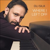 Oli Silk: Where I Left Off [Digipak]