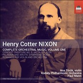 Henry Cotter Nixon: Complete Orchestral Music, Vol. 1 / Ana Torok, Violin; Kodaly Philharmonic Orchestra, Paul Mann