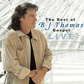 B.J. Thomas: The Best of B.J. Thomas Gospel: Live