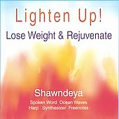 Shawndeya: Lighten Up, Lose Weight and Rejuvenate